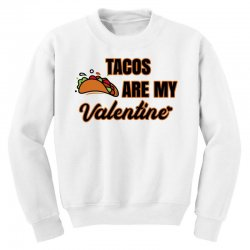 tacos are my valentine for light Youth Sweatshirt | Artistshot