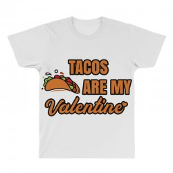 tacos are my valentine All Over Men's T-shirt | Artistshot