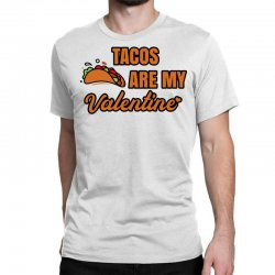 tacos are my valentine Classic T-shirt | Artistshot