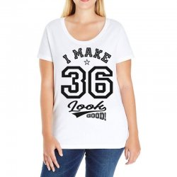 I Make 36 Look Good Ladies Curvy T-Shirt | Artistshot