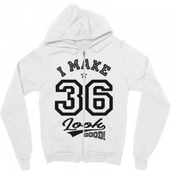 I Make 36 Look Good Zipper Hoodie | Artistshot