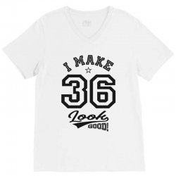 I Make 36 Look Good V-Neck Tee | Artistshot