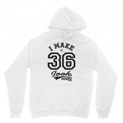 I Make 36 Look Good Unisex Hoodie | Artistshot
