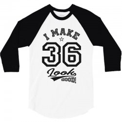 I Make 36 Look Good 3/4 Sleeve Shirt | Artistshot