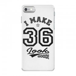 I Make 36 Look Good iPhone 7 Case | Artistshot