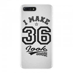 I Make 36 Look Good iPhone 7 Plus Case | Artistshot