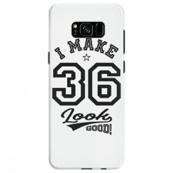 I Make 36 Look Good Samsung Galaxy S8 Case | Artistshot
