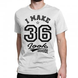 I Make 36 Look Good Classic T-shirt | Artistshot