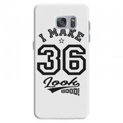 I Make 36 Look Good Samsung Galaxy S7 Case | Artistshot