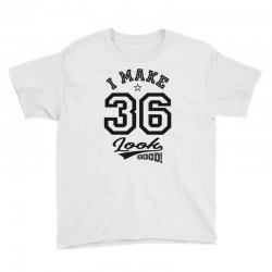 I Make 36 Look Good Youth Tee | Artistshot