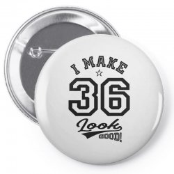 I Make 36 Look Good Pin-back button | Artistshot