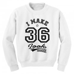 I Make 36 Look Good Youth Sweatshirt | Artistshot
