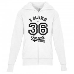 I Make 36 Look Good Youth Zipper Hoodie | Artistshot