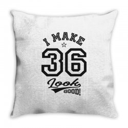 I Make 36 Look Good Throw Pillow | Artistshot