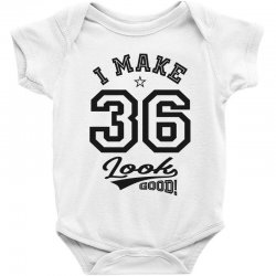 I Make 36 Look Good Baby Bodysuit | Artistshot