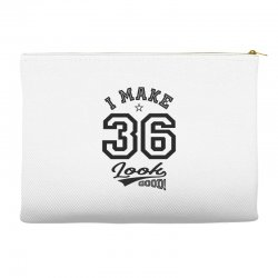 I Make 36 Look Good Accessory Pouches | Artistshot