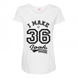 I Make 36 Look Good Maternity Scoop Neck T-shirt | Artistshot
