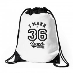 I Make 36 Look Good Drawstring Bags | Artistshot