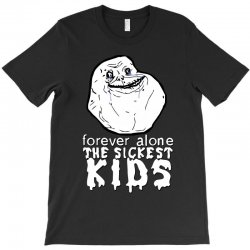 forever the sickest kids forever alone T-Shirt | Artistshot