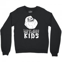 forever the sickest kids forever alone Crewneck Sweatshirt | Artistshot