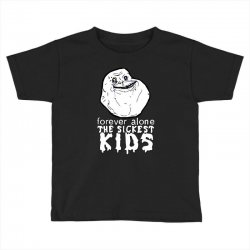 forever the sickest kids forever alone Toddler T-shirt | Artistshot