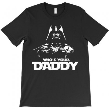 Funny Who's Your Daddy T-shirt Designed By Banapeth