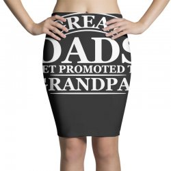 great dads get promoted to grandpas funny Pencil Skirts | Artistshot