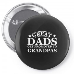 great dads get promoted to grandpas funny Pin-back button | Artistshot