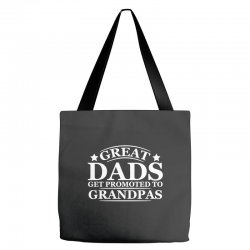great dads get promoted to grandpas funny Tote Bags | Artistshot