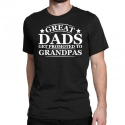 great dads get promoted to grandpas funny Classic T-shirt | Artistshot