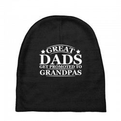 great dads get promoted to grandpas funny Baby Beanies | Artistshot