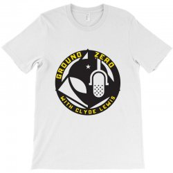 ground zero with clyde lewis T-Shirt | Artistshot
