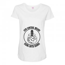 gun control means using both hands t shirt bear arms t shirt Maternity Scoop Neck T-shirt | Artistshot