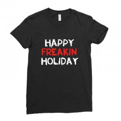 happy freakin holiday Ladies Fitted T-Shirt | Artistshot