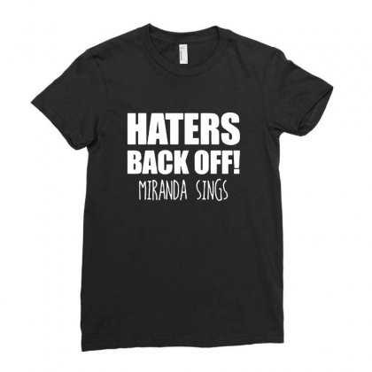 Haters Back Off Miranda Sings Ladies Fitted T-shirt Designed By Tee Shop