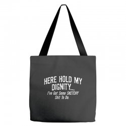 here hold my dignity i've got funny Tote Bags   Artistshot