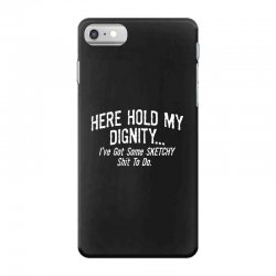 here hold my dignity i've got funny iPhone 7 Case   Artistshot