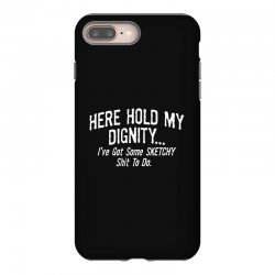 here hold my dignity i've got funny iPhone 8 Plus Case   Artistshot
