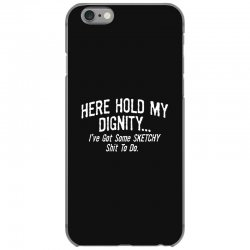 here hold my dignity i've got funny iPhone 6/6s Case   Artistshot