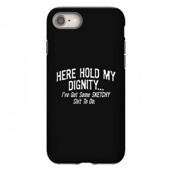here hold my dignity i've got funny iPhone 8 Case   Artistshot