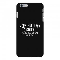 here hold my dignity i've got funny iPhone 6 Plus/6s Plus Case   Artistshot