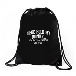 here hold my dignity i've got funny Drawstring Bags   Artistshot