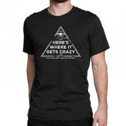 here's where it gets crazy Classic T-shirt | Artistshot