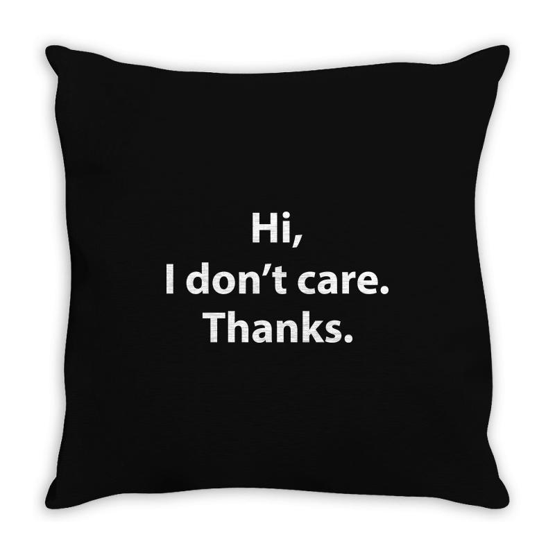 Hi I Don't Care Thanks Funny Throw Pillow | Artistshot
