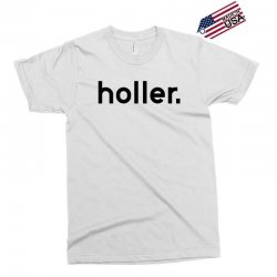 holler Exclusive T-shirt | Artistshot