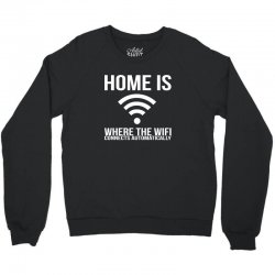 home is where the wifi connects teenager funny Crewneck Sweatshirt | Artistshot