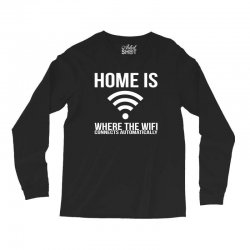 home is where the wifi connects teenager funny Long Sleeve Shirts | Artistshot