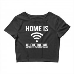 home is where the wifi connects teenager funny Crop Top | Artistshot