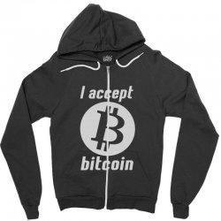 i accept bitcoin online game money crypto currency funny Zipper Hoodie | Artistshot
