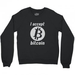 i accept bitcoin online game money crypto currency funny Crewneck Sweatshirt | Artistshot
